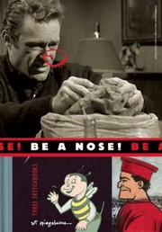 Cover of: Be A Nose Three Sketchbooks