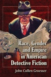 Cover of: Race Gender And Empire In American Detective Fiction