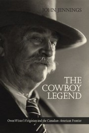 Cover of: The Cowboy Legend Owen Wisters Virginian The Canadian American Ranching Frontier
