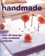 Cover of: Simple Handmade Furniture 23 Stepbystep Weekend Projects