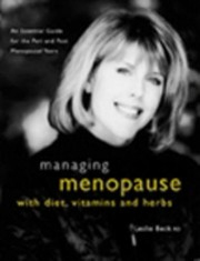 Cover of: Managing Menopause With Diet Vitamins And Herbs An Essential Guide For The Peri And Post Menopausal Years