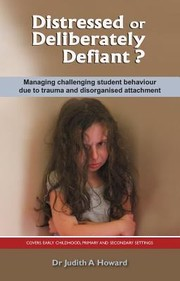 Cover of: Distressed Or Deliberately Defiant Managing Challenging Student Behaviour Due To Trauma And Disorganised Attachment