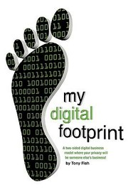 Cover of: My Digital Footprint A Two Sided Digital Business Model Where Your Privacy Will Be Someone Elses Business