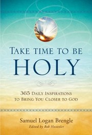 Cover of: Take Time To Be Holy 365 Daily Inspirations To Bring You Closer To God