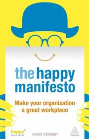 Cover of: The Happy Manifesto Make Your Organization A Great Workplace