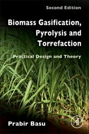 Cover of: Biomass Gasification Pyrolysis And Torrefaction Practical Design And Theory