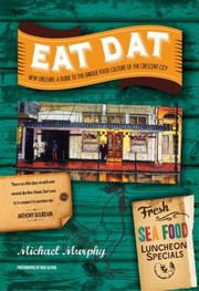 Cover of: Eat Dat New Orleans A Guide To The Unique Food Culture Of The Crescent City