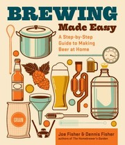 Cover of: Brewing Made Easy A Stepbystep Guide To Making Beer At Home
