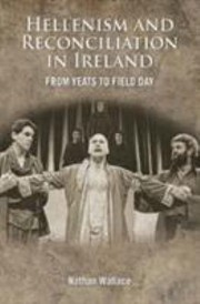 Cover of: The Hellenism and Reconciliation in Ireland from Yeats to Field Day