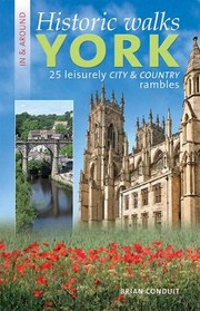 Cover of: Historic Walks In Around York 25 Leisurely City Country Rambles