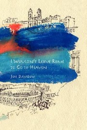 Cover of: I Wouldnt Leave Rome To Go To Heaven A Novel