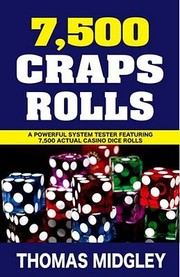 Cover of: 7500 Craps Rolls A Powerful Strategy Guide System Tester Includes 7500 Actual Dice Rolls