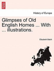 Cover of: Glimpses of Old English Homes  with  Illustrations
