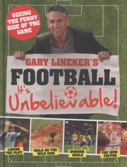 Cover of: Gary Linekers Football Its Unbelievable Seeing The Funny Side Of The Global Game