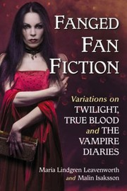 Cover of: Fanged Fan Fiction Variations On Twilight True Blood And The Vampire Diaries