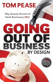 Cover of: Going Out Of Business By Design Why Seventy Percent Of Small Businesses Fail