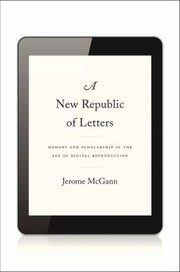 Cover of: A New Republic Of Letters Memory And Scholarship In The Age Of Digital Reproduction