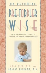 Cover of: On Becoming Pretoddlerwise From Babyhood To Toddlerhood Parenting Your Twelve To Eighteen Month Old