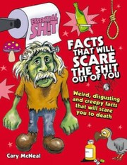 Cover of: Facts That Will Scare The Shit Out Of You Weird Disgusting And Creepy Facts That Will Scare You To Death