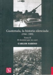 Cover of: Guatemala La Historia Silenciada 19441989 Guatemala The Silenced History 19441989 El Domino Que No Cayo The Dominoes That Did Not Fall