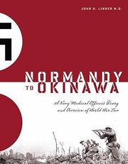 Cover of: Normandy To Okinawa A Navy Medical Officers Diary And Overview Of World War Two