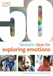 Cover of: 50 Fantastic Ideas For Exploring Emotions