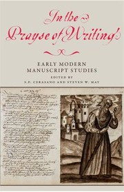 Cover of: In The Prayse Of Writing Early Modern Manuscript Studies Essays In Honour Of Peter Beal