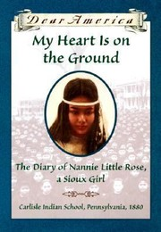 Cover of: My Heart Is On The Ground The Diary Of Nannie Little Rose A Sioux Girl |