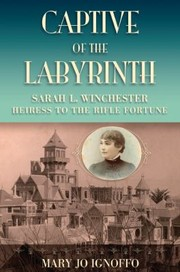 Cover of: Captive Of The Labyrinth Sarah L Winchester Heiress To The Rifle Fortune