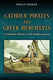 Cover of: Catholic Pirates And Greek Merchants A Maritime History Of The Mediterranean
