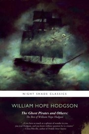 Cover of: The Ghost Pirates And Others The Best Of William Hope Hodgson