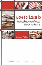 Cover of: Love It Or Loathe It Audience Responses To Tabloids In The Uk And Germany