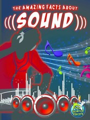 Cover of: The Amazing Facts About Sound