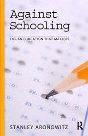 Cover of: Against Schooling Toward An Education That Matters