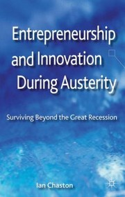 Cover of: Entrepreneurship And Innovation During Austerity Surviving Beyond The Great Recession