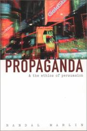 Cover of: Propaganda and the ethics of persuasion | Randal Marlin