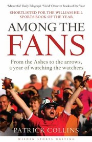 Cover of: Among The Fans From The Ashes To The Arrows A Year Of Watching The Watchers