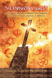 Cover of: The Enduring Quest a Christians Attempt to Explain Other Religions Jesus and Christian Practices