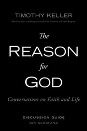 Cover of: The Reason For God Conversations On Faith And Life Discussion Guide Six Sessions