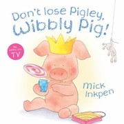 Cover of: Dont Lose Pigley Wibbly Pig