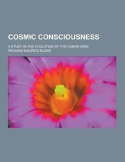 Cover of: Cosmic Consciousness A Study in the Evolution of the Human Mind