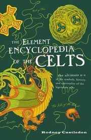 Cover of: The Element Encyclopedia Of The Celts The Ultimate Az Of The Symbols History And Spirituality Of The Legendary Celts