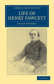 Cover of: Life of Henry Fawcett                            Cambridge Library Collection  History