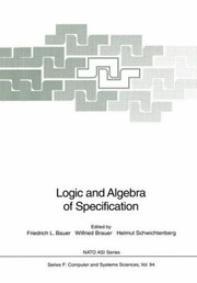 Cover of: Logic And Algebra Of Specification Proceedings Of The Nato Advanced Study Institute On Logic And Algebra Of Specification Held In Marktoberdorf Germany July 23 August 4 1991
