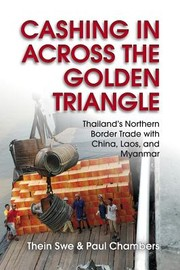 Cover of: Cashing In Across The Golden Triangle Thailands Northern Border Trade With China Laos And Myanmar
