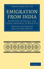 Cover of: Emigration From India The Export Of Coolies And Other Labourers To Mauritius