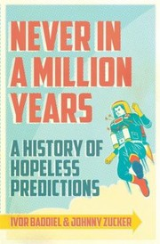 Cover of: Never In A Million Years A History Of Hopeless Predictions
