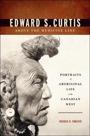 Cover of: Edward S Curtis Above The Medicine Line Portraits Of Aboriginal Life In The Canadian West