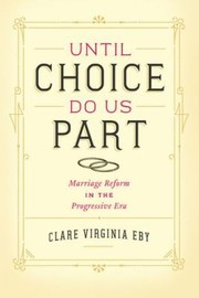 Cover of: Until Choice Do Us Part Marriage Reform In The Progressive Era
