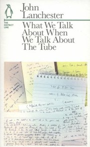 Cover of: What We Talk About When We Talk About The Tube The District Line
